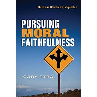 Pursuing Moral Faithfulness - Ethics and Christian Discipleship by Gar