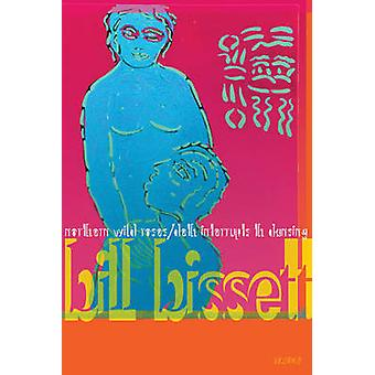 Northern Wild Roses / Deth Interrupts Th Dansing by Bill Bissett - 97