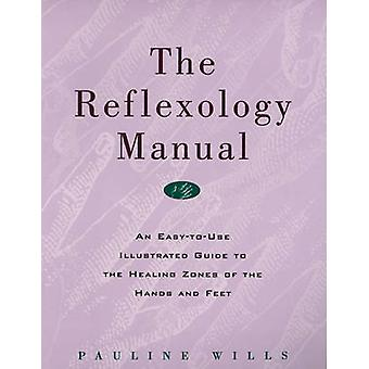 The Reflexology Manual - An Easy-to-Use Illustrated Guide to the Heali