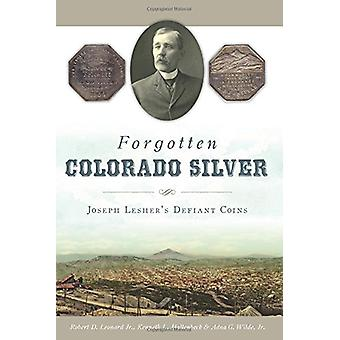 Forgotten Colorado Silver - Joseph Lesher's Defiant Coins by Robert D