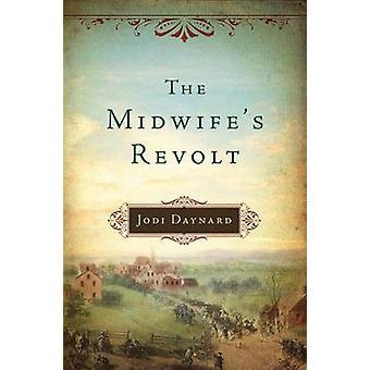 The Midwife's Revolt by Jodi Daynard - 9781477828007 Book
