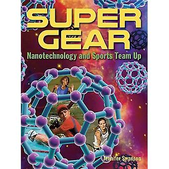 Super Gear - Nanotechnology and Sports Team Up by Jennifer Swanson - 9