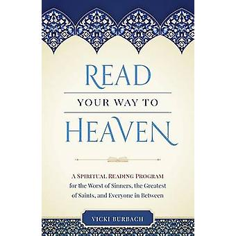 How to Read Your Way to Heaven - A Spiritual Reading Program for the W
