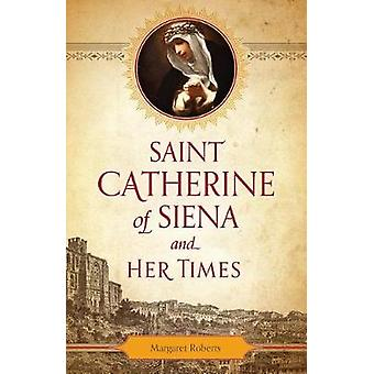 St. Catherine of Siena and Her Times by Margaret Roberts - 9781622824