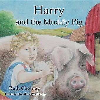 Harry and the Muddy Pig by Ruth Chesney - 9781910513743 Book