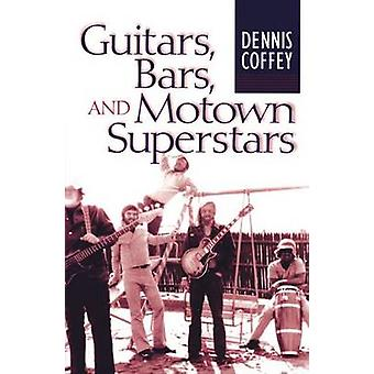 Guitars - Bars - and Motown Superstars by Dennis Coffey - 97804720341