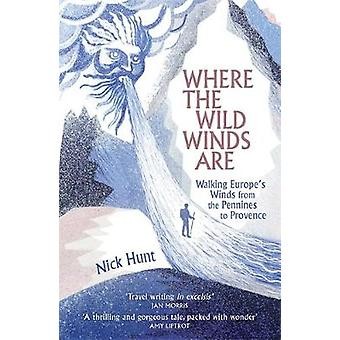 Where the Wild Winds Are - Walking Europe's Winds from the Pennines to