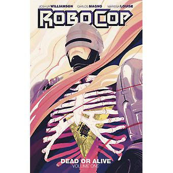 RoboCop - Dead or Alive - Volume 1 by Joshua Williamson - Carlos Magno