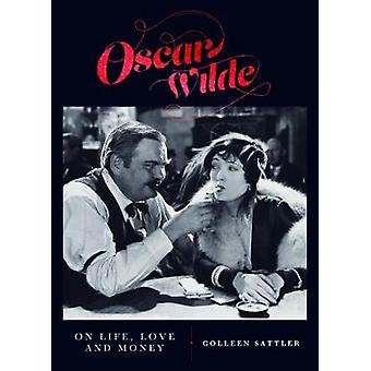 Oscar Wilde on Life - Love and Money by Colleen Sattler - 97817425798