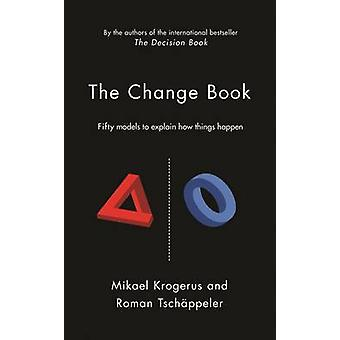 The Change Book - Fifty Models to Explain How Things Happen by Mikael