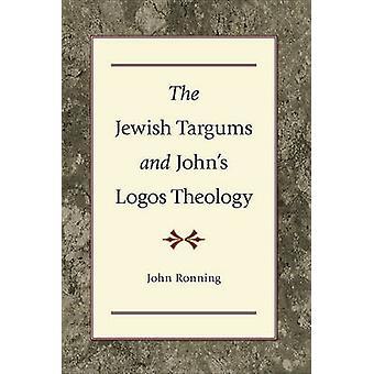 The Jewish Targums and John's Logos Theology by John Ronning - 978080