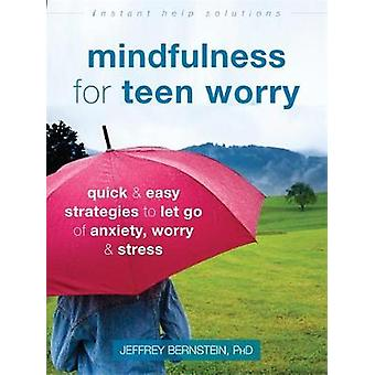 Mindfulness for Teen Worry - Quick and Easy Strategies to Let Go of An