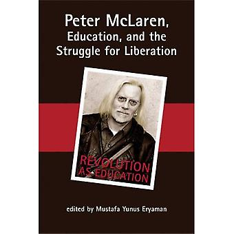 Peter McLaren, Education, and the Struggle for Liberation