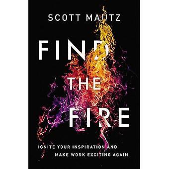 Finden das Feuer: Entzünden Sie Ihre Inspiration - und machen Arbeit wieder spannend