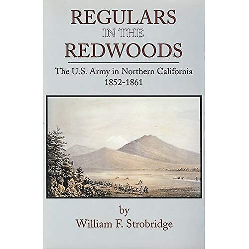 Regulars in the rougeboiss  The U.S. Army in Northern California, 1852-1861 (Froncravater Military)