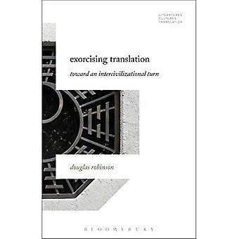Exorcising Translation: Towards an Intercivilizational Turn (Literatures, Cultures, Translation)
