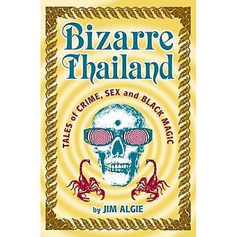 Bisarra Thailand: Berättelser om brott, kön och svart magi