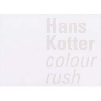 Hans Kotter: Farbe Rush