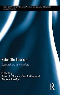Scientific Tourism  Researchers as Travellers by Slocum & Susan