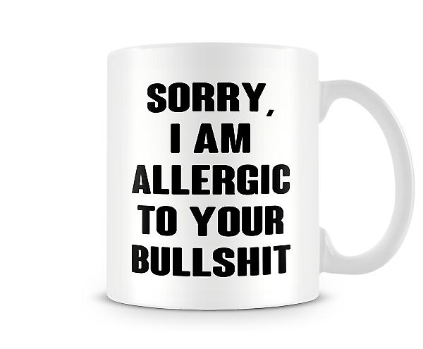 Decorative Writing Sorry I Am Allergic To Your Bullshit Mug