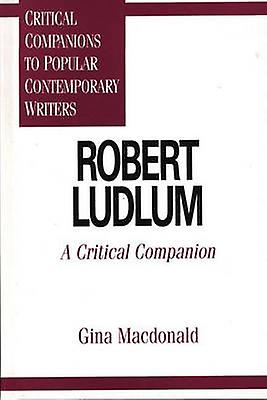 Robert Ludlum A Critical Companion by MacDonald & Gina