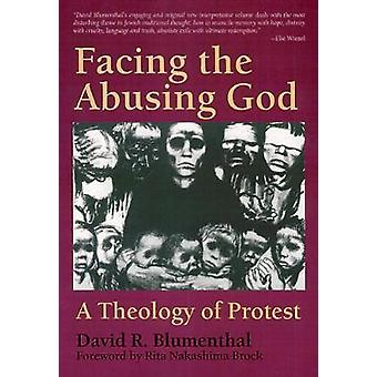 Facing the Abusing God A Theology of Protest by Blumenthal & David R.