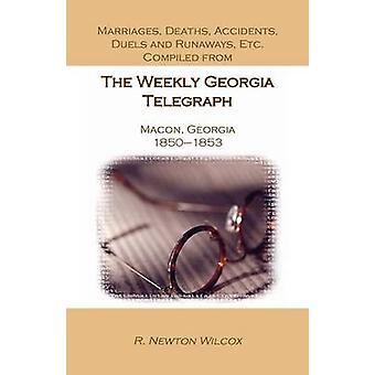 Casamentos mortes acidentes duelos e Runaways etc compilado a partir da Geórgia semanal telégrafo Macon Georgia 18501853 por Newton Wilcox & r.