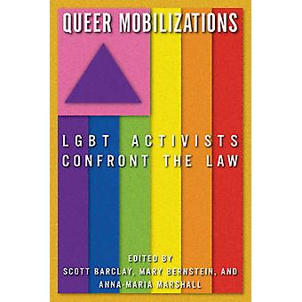 Queer Mobilizations LGBT Activists Confront the Law by Barclay & Scott