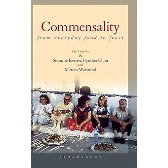 Commensality From Everyday Food to Feast by Kerner & Susanne