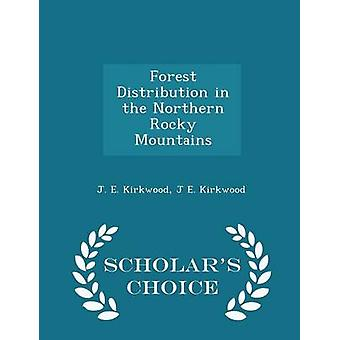 Forest Distribution in the Northern Rocky Mountains  Scholars Choice Edition by Kirkwood & J. E.