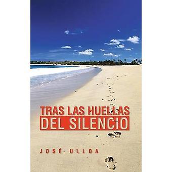 Tras Las Huellas del Silencio by Ulloa & Jose