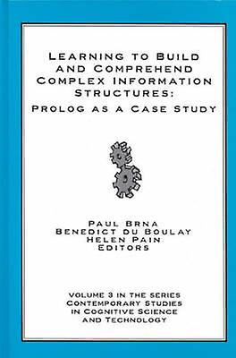 Learning to Build and Comprehend Complex Information Structures Prolog as a Case Study by Brna & Paul