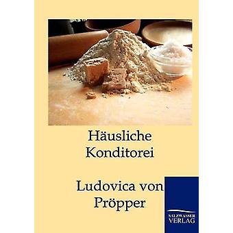 Husliche Konditorei von von Prpper & Ludovica