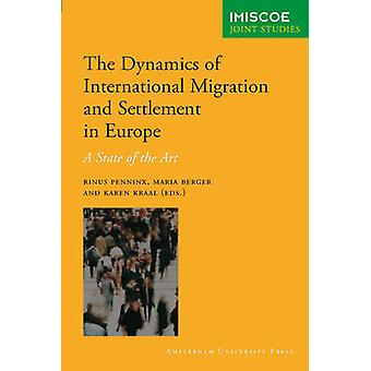 The Dynamics of International Migration and Settlement in Europe A State of the Art by Penninx & Rinus