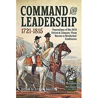 Command and Leadership 1721-1815: Proceedings of the 2018 Helion & Company `from Reason to Revolution'� Conference (Reason to Revolution)