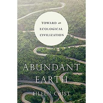 Abundant Earth - Toward an Ecological Civilization by Abundant Earth -