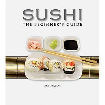 Sushi - The Beginner's Guide by Aya Imatani - 9780982293966 Book