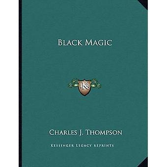 Black Magic by Charles J Thompson - 9781163060124 Book