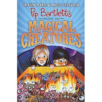Pip Bartlett's Guide to Magical Creatures by Jackson Pearce - Maggie