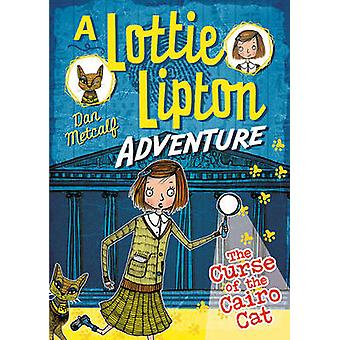 The Curse of the Cairo Cat a Lottie Lipton Adventure by Dan Metcalf -