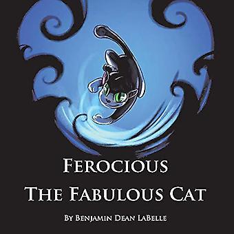 Ferocious the Fabulous Cat by Ferocious the Fabulous Cat - 9781543944