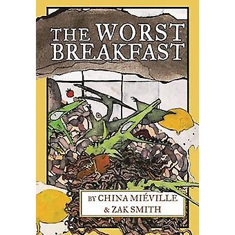 The Worst Breakfast by China Mieville - Zak Smith - 9781617754869 Book