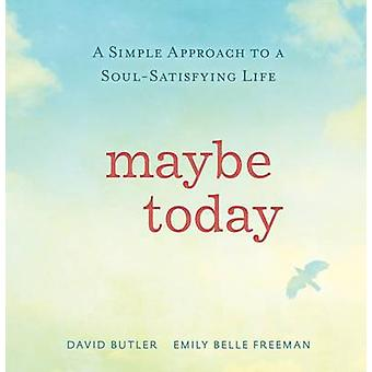 Maybe Today - A Simple Approach to a Soul-Satisfying Life by David But