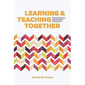 Learning and Teaching�Together: Weaving Indigenous�Ways of Knowing Into Education