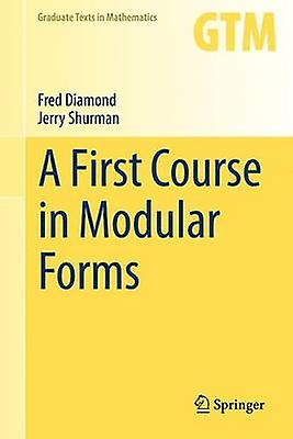 A First Course in Modular Forms by Frouge Diamond & Jerry Shurhomme