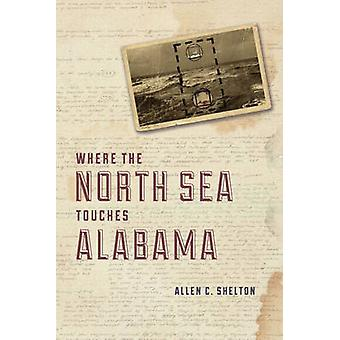 Where the North Sea Touches Alabama by Allen Shelton - 9780226073224