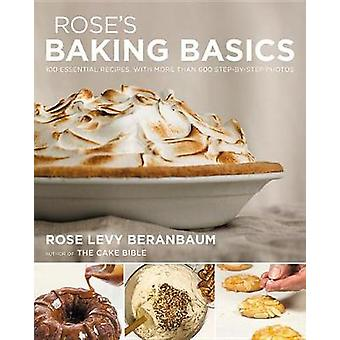 Rose's Baking Basics - 100 Essential Recipes - with More Than 600 Step