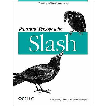 Running Weblogs with Slash by Chromatic - Brian Aker - Dave Krieger -