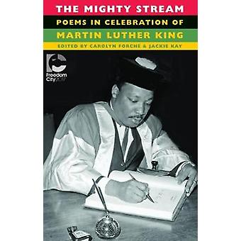 The Mighty Stream - Poems in Celebration of Martin Luther King by Caro