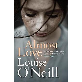 Almost Love by Louise O'Neill - 9781784298869 Book